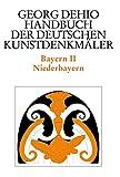 Georg Dehio; Ernst Gall: Dehio - Handbuch der deutschen Kunstdenkmäler: Dehio - Handbuch der deutschen Kunstdenkmäler / Bayern Bd. 2: Niederbayern