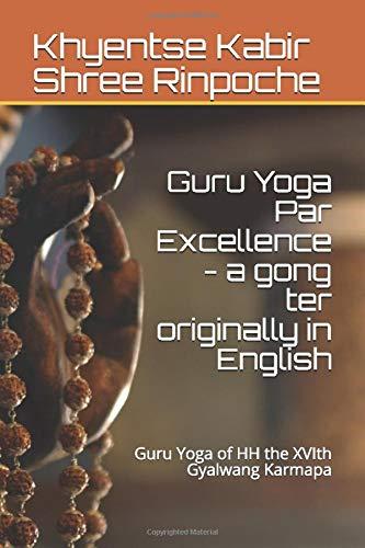 Guru Yoga Par Excellence - a gong ter originally in English: Guru Yoga of HH the XVIth Gyalwang Karmapa