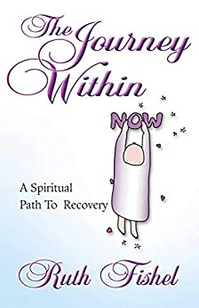 The Journey Within: A Spiritual Path to Recovery by [Ruth Fishel, Bonny Lowell]