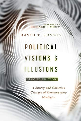 Compare Textbook Prices for Political Visions & Illusions: A Survey & Christian Critique of Contemporary Ideologies 2nd Edition ISBN 9780830852420 by Koyzis, David T.,Mouw, Richard J.