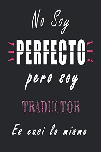 No Soy Perfecto Pero Soy Traductor es casi lo mismo: Cuaderno personalizado Traductor | Regalo de cumpleaños para la esposa, mamá, hermana, hija |120 páginas rayadas, formato 15 x 22 cm