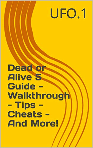 Dead or Alive 5 Guide - Walkthrough - Tips - Cheats - And More! (English Edition)