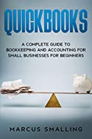 Quickbooks: A Complete Guide to Bookkeeping and Accounting for Small Businesses for Beginners