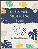 Customer Order Log Book for Small Business: Order Book For Small Business, To Keep Track of Your Customer Orders, Purchase Order Forms for Home Based ... Book for Online Business & Retail Store)