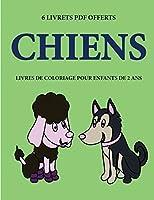 Livres de coloriage pour enfants de 2 ans (Dogs): Ce livre de coloriage de 40 pages dispose de lignes très épaisses pour réduire la frustration et pour améliorer la confiance. Ce livre aidera les très jeunes enfants à développer le contrôle de stylo et