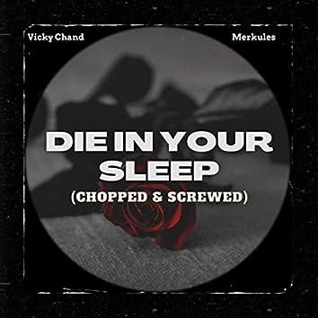 Die in Your Sleep (Chopped & Screwed) [feat. Merkules]