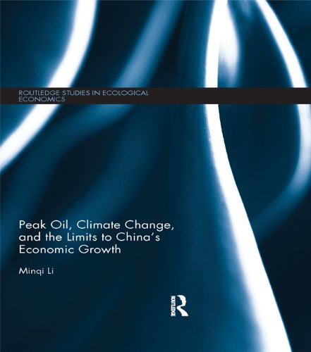 Peak Oil, Climate Change, and the Limits to China's Economic Growth (Routledge Studies in Ecological Economics Book 32) (English Edition)