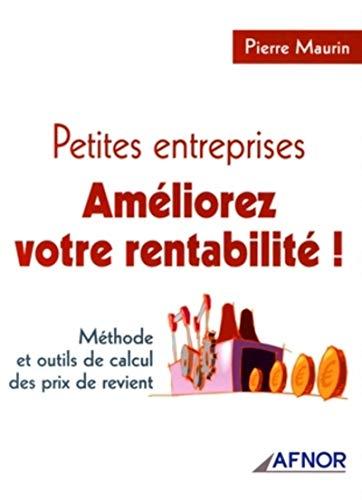 Petites entreprises, améliorez votre rentabilité ! : Méthode et outils de calcul des prix de revient (AFNOR)