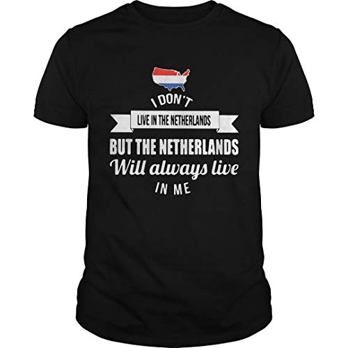 I Dont Live in The Netherlands but The Netherlands Will alW_A_Ys Live in me map Shirt