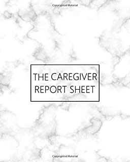 The Caregiver Report Sheet: Daily Log Book for Assisted Living Patients, Long Term Care & Aging Parents, Senior Care with Alzheimer or Dementia. A ... to record all the important information