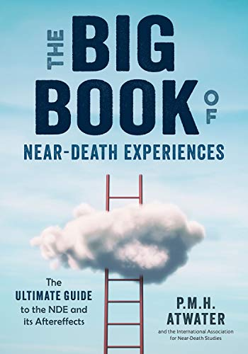 The Big Book of Near Death Experiences: The Ultimate Guide to the NDE and its Aftereffects