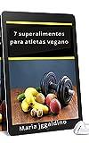 7 superalimentos para atletas vegano: dieta vegetariana (Portuguese Edition)