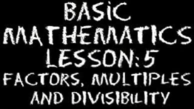 The Video Math Tutor: Basic Math: Lesson 5 - Factors, Multiples & Divisibility