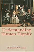 Understanding Human Dignity (Proceedings of the British Academy) by Christopher McCrudden(2014-12-30)