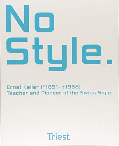 No Style. Ernst Keller (1891-1968): - Teacher and Pioneer of the Swiss Style