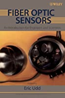 Fiber Optic Sensors: An Introduction for Engineers and Scientists (Wiley Series In Pure And Applied Optics)