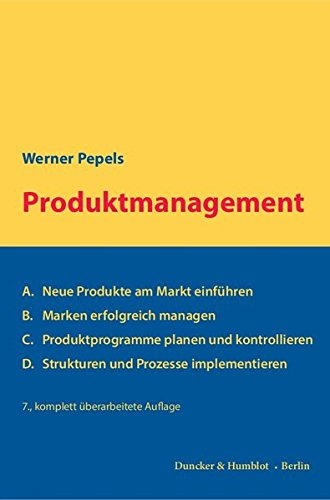 Produktmanagement.: A. Neue Produkte am Markt einführen – B. Marken erfolgreich managen – C. Produktprogramme planen und kontrollieren – D. Strukturen und Prozesse implementieren.