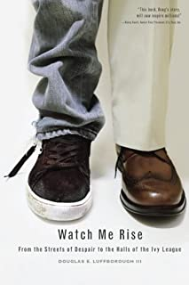 Watch Me Rise: From the Streets of Despair to the Halls of the Ivy League
