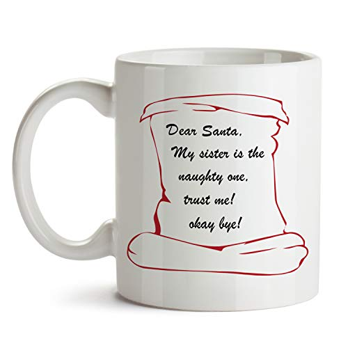 Funny Christmas Mug Dear Santa My Sister is the Naughty One Gift From Brother Twin For Best Friend Female (15oz)