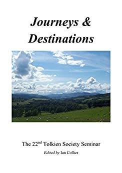 Journeys & Destinations: Proceedings of the 22nd Tolkien Society Seminar (Peter Roe Book 16) by [Ian Collier]