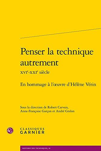 Penser La Technique Autrement Xvie-xxie Siecle: En Hommage a L'oeuvre D'helene Verin: EN HOMMAGE À L'OEUVRE D'HÉLÈNE VÉRIN