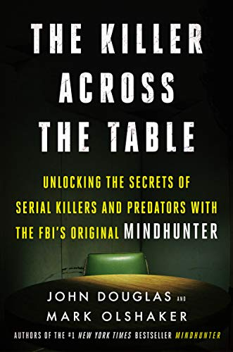 Image of The Killer Across the Table: Unlocking the Secrets of Serial Killers and Predators with the FBI's Original Mindhunter