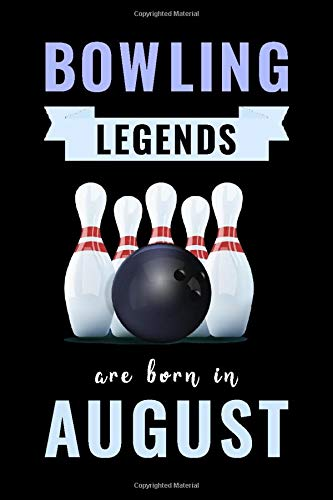 Bowling Legends Are Born In August: Unique Bowling Birthday Gift For Boys, Girls, Players | Lined Notebook / Journal For Bowling Lovers & Fans | 110 Pages ( Bowling Birthday Gifts )