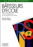 Bâtisseurs d'école. Histoire biographique de l'enseignement en France