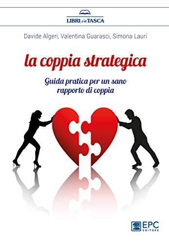 La coppia strategica. Guida pratica per un sano rapporto di coppia. Nuova ediz.