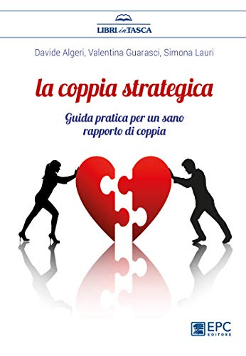La coppia strategica. Guida pratica per un sano rapporto di coppia