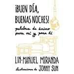 ¡Buen día, buenas noches! [Good Morning, Good Night!]                   By:                                                                                                                                 Lin-Manuel Miranda                               Narrated by:                                                                                                                                 Luis A. Miranda Jr                      Length: 45 mins     3 ratings     Overall 4.7