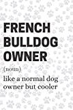 French Bulldog Notebook - French Bulldog Owner - Like A Normal Dog Owner But Cooler: Funny Dog Owner Quote Notebook With 120-wide-ruled Pages, Makes A Great Gift For French Bulldog Owners Or Lovers