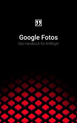 Google Fotos: Das Handbuch für Anfänger