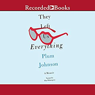 They Left Us Everything     A Memoir              Written by:                                                                                                                                 Plum Johnson                               Narrated by:                                                                                                                                 Pilar Witherspoon                      Length: 8 hrs and 38 mins     6 ratings     Overall 4.3