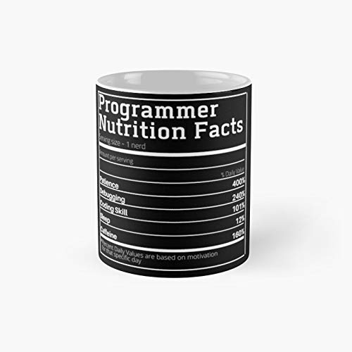 Programmer Nutrition Facts Classic Mug - 11 Ounce For Coffee, Tea, Chocolate Or Latte.