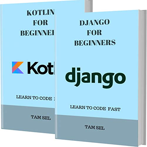 DJANGO AND KOTLIN FOR BEGINNERS: 2 BOOKS IN 1 – Learn Coding Fast! Front Cover