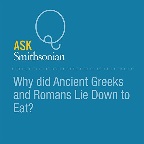 Why did Ancient Greeks and Romans Lie Down to Eat? audiobook cover art