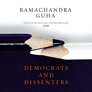 Democrats and Dissenters                   Written by:                                                                                                                                 Ramachandra Guha                               Narrated by:                                                                                                                                 Pradeep Kumar                      Length: 12 hrs and 7 mins     7 ratings     Overall 4.3