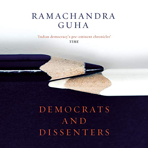 Democrats and Dissenters                   Written by:                                                                                                                                 Ramachandra Guha                               Narrated by:                                                                                                                                 Pradeep Kumar                      Length: 12 hrs and 7 mins     4 ratings     Overall 4.0