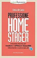 professione home stager. il metodo vincente per vendere e affittare immobili velocemente e a prezzi più alti