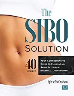 The SIBO Solution: Your Comprehensive Guide to Eliminating Small Intestinal Bacterial Overgrowth