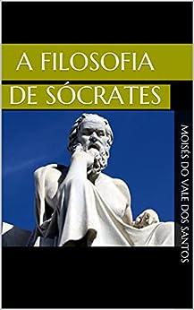 A filosofia de Sócrates por [Moisés do Vale dos Santos]
