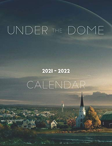 Under the Dome Calendar 2021-2022: Amazing 18-month Book Calendar 2021 - 2022 with size 8.5''x11''