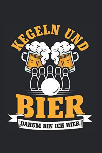 Kegeln Und Bier Darum Bin Ich Hier: Kegelsport Kegelverein Notizbuch Tagebuch Liniert A5 6X9 Zoll Logbuch Planer Geschenk