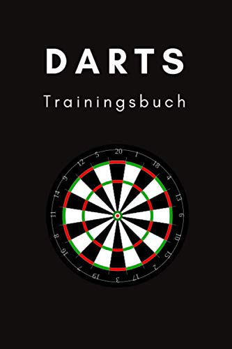 Darts Trainingsbuch: Trainingsbuch für Darter
