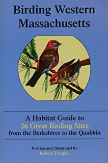 Birding Western Massachusetts: A Habitat Guide to 26 Great Birding Sites from the Berkshires to the Quabbin