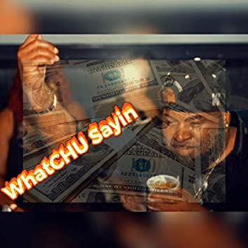 WhatChu Sayin' (Get Money)