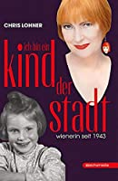 Ich bin ein Kind der Stadt: Wienerin seit 1943