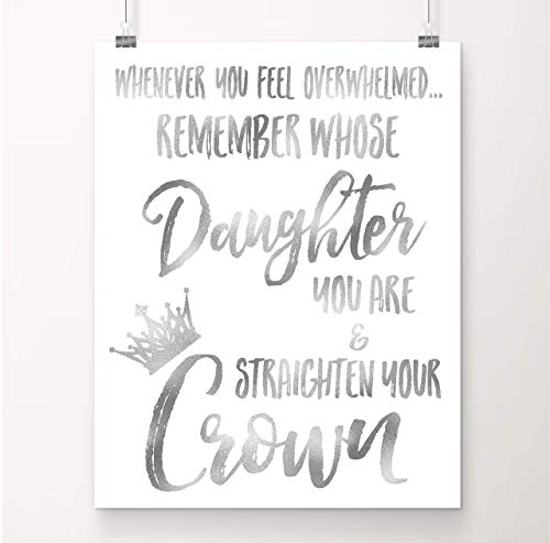 Silver Foil - Whenever You Feel Overwhelmed.Remember Whose Daughter You Are and Straighten Your Crown | Inspirational Wall Art | 8x10 Inch Metallic Foil Art Print | Gift for Women, Teens & Girls