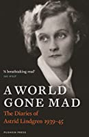 A World Gone Mad: The Diaries of Astrid Lindgren, 1939-45